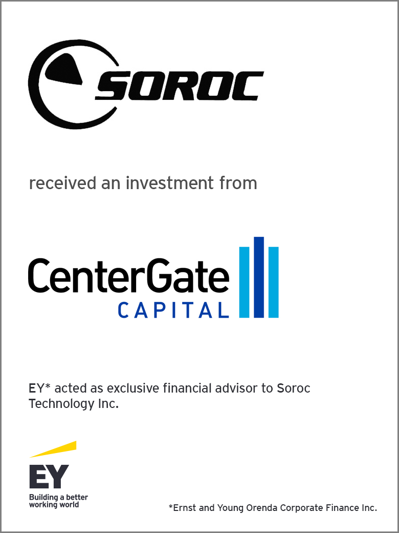 EY* is pleased to announce SOROC TECHNOLOGY INC. received an investment from CenterGate Capital