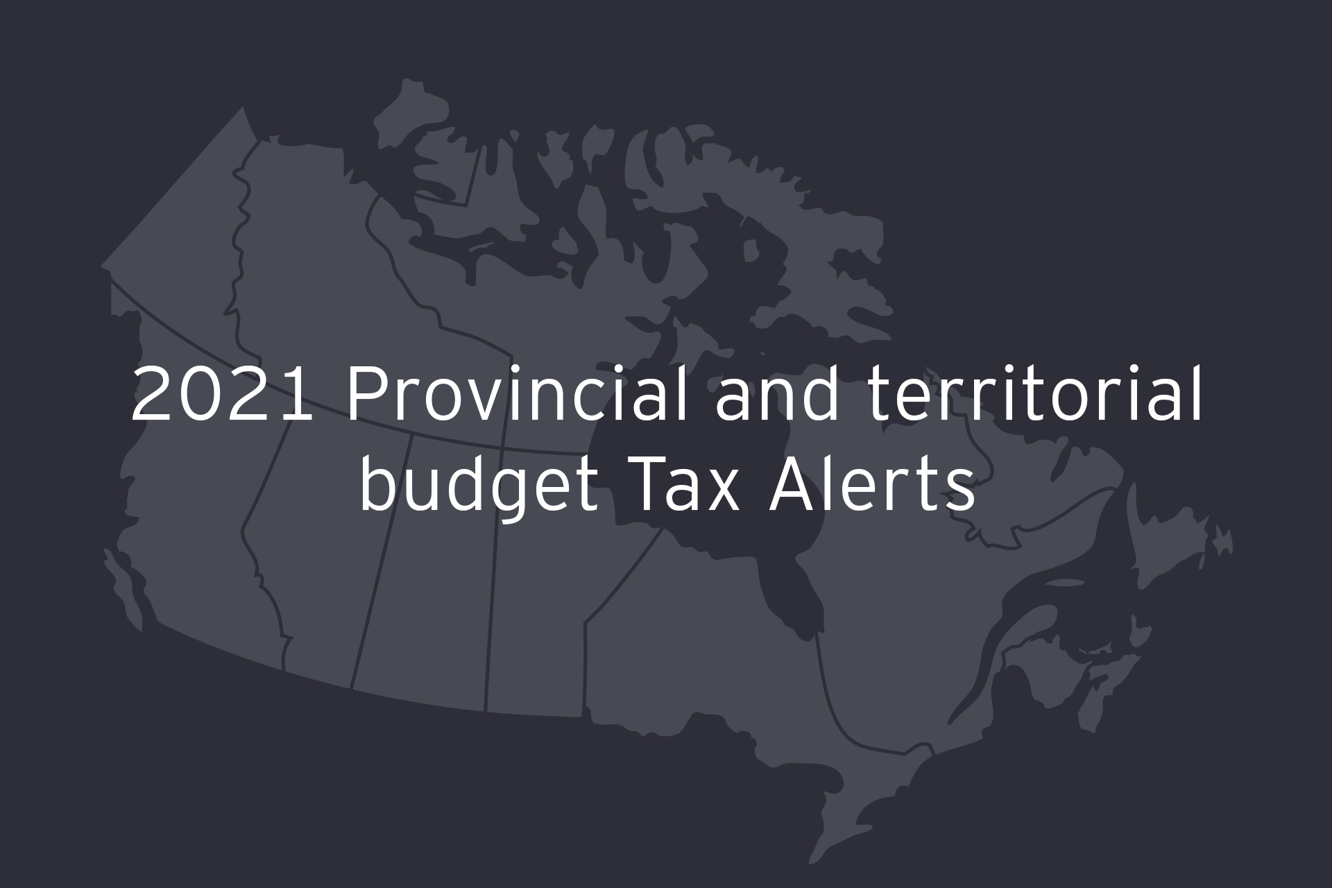 2021 Provincial and territorial budget Tax Alerts