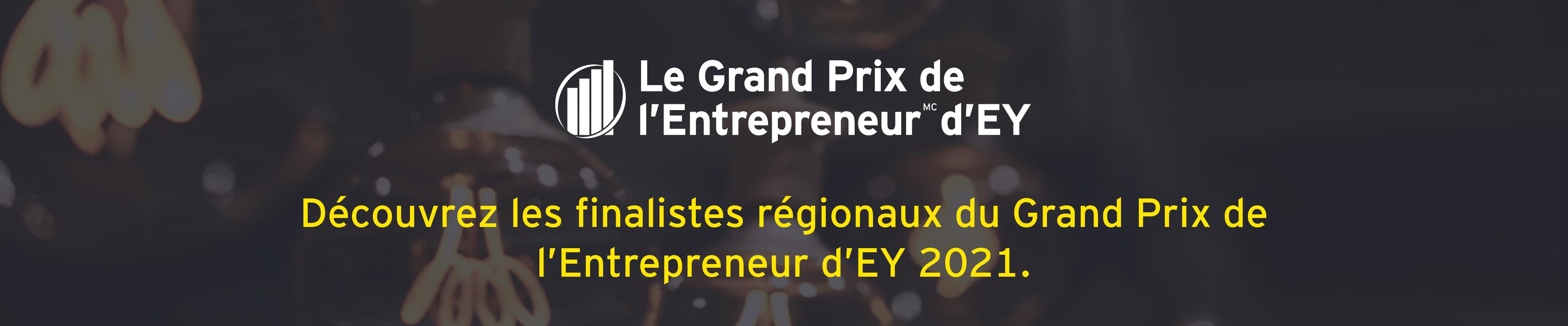 Découvrez les finalistes régionaux du Grand Prix de l'Entrepreneur d'EY 2021.